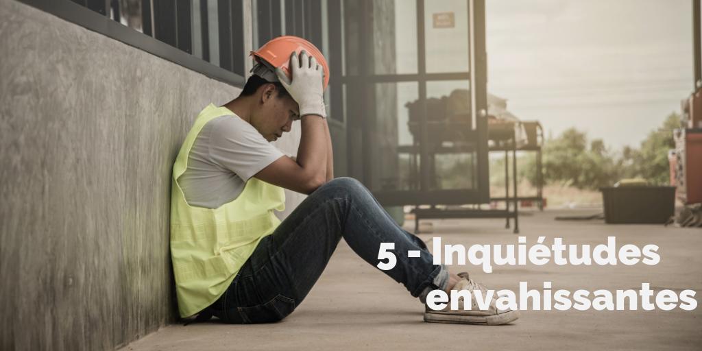 5 - Inquiétudes envahissantes