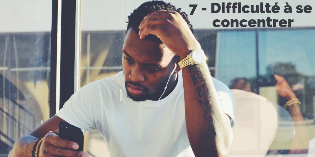 7 - Difficulté à se concentrer