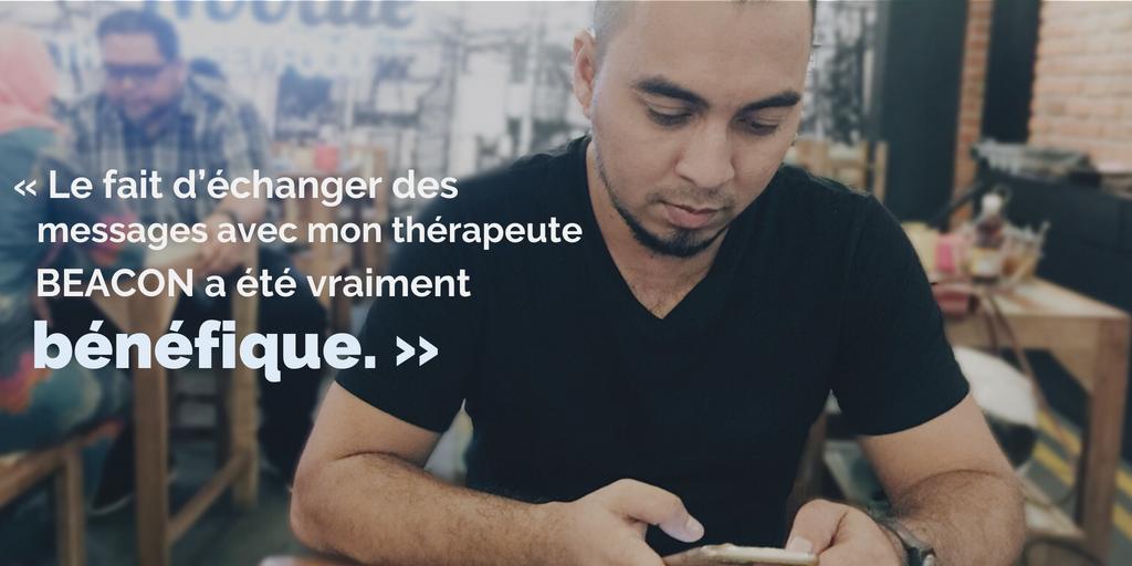 « Le fait d'échanger des messages avec mon thérapeute BEACON a été vraiment bénéfique »