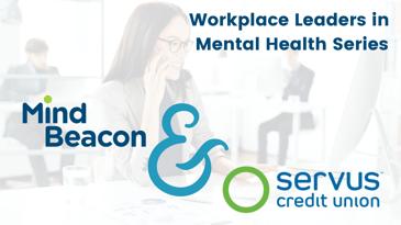 Workplace Leaders in Mental Health Series, Servus Credit Union